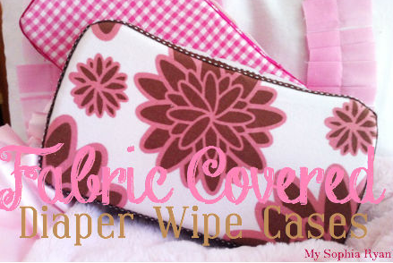 Fabric Covered Diaper Wipes Case from My Sophia Ryan