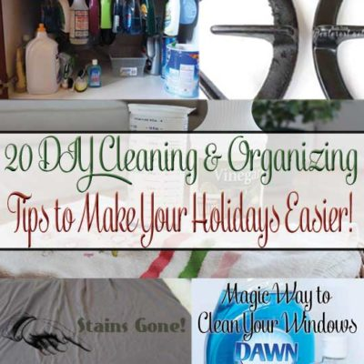 20 Cleaning & Organizing Tips to Make Your Holidays Easier!