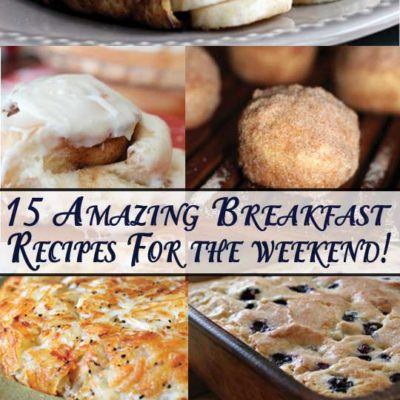 15 Incredible Breakfasts for the Weekend!