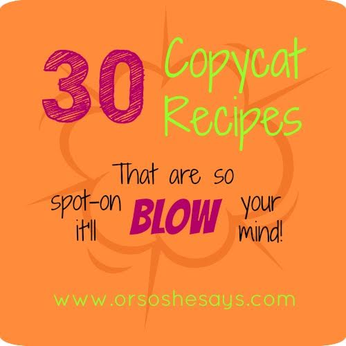 30 Copycat Recipes that are so spot-on it'll blow your mind!