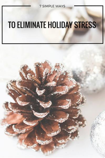 7 Easy Ways to Eliminate Holiday Stress